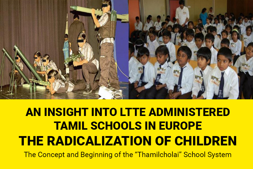 AN INSIGHT INTO LTTE ADMINISTERED TAMIL SCHOOLS IN EUROPE THE RADICALIZATION OF CHILDREN